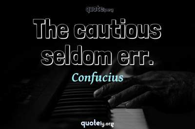 Photo Quote of The cautious seldom err.