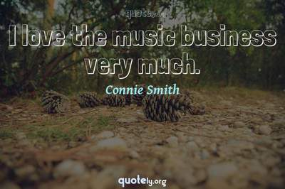 Photo Quote of I love the music business very much.