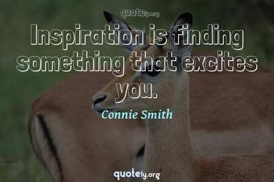 Photo Quote of Inspiration is finding something that excites you.