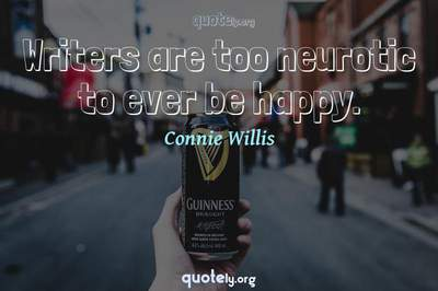 Photo Quote of Writers are too neurotic to ever be happy.