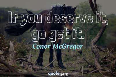 Photo Quote of If you deserve it, go get it.