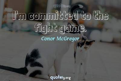 Photo Quote of I'm committed to the fight game.