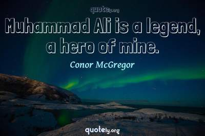 Photo Quote of Muhammad Ali is a legend, a hero of mine.