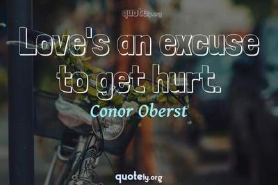 Photo Quote of Love's an excuse to get hurt.