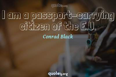 Photo Quote of I am a passport-carrying citizen of the E.U.