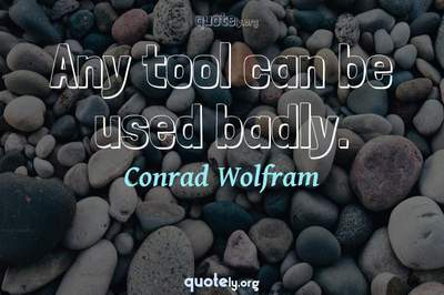 Photo Quote of Any tool can be used badly.
