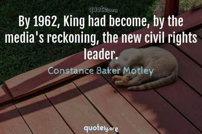 Photo Quote of By 1962, King had become, by the media's reckoning, the new civil rights leader.