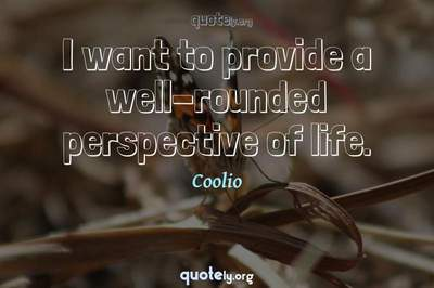 Photo Quote of I want to provide a well-rounded perspective of life.