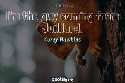 Photo Quote of I'm the guy coming from Juilliard.