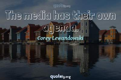 Photo Quote of The media has their own agenda.