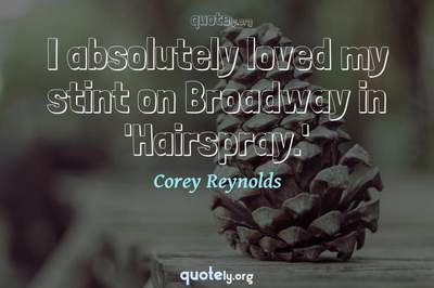 Photo Quote of I absolutely loved my stint on Broadway in 'Hairspray.'