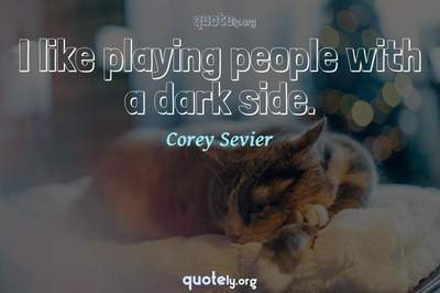 Photo Quote of I like playing people with a dark side.
