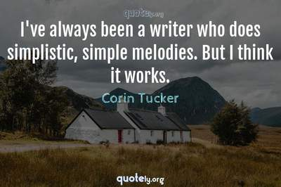 Photo Quote of I've always been a writer who does simplistic, simple melodies. But I think it works.