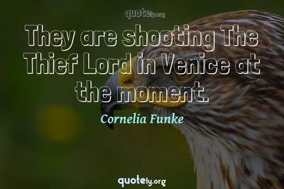 Photo Quote of They are shooting The Thief Lord in Venice at the moment.