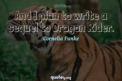 Photo Quote of And I plan to write a sequel to Dragon Rider.