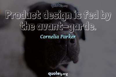 Photo Quote of Product design is fed by the avant-garde.