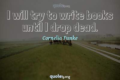 Photo Quote of I will try to write books until I drop dead.