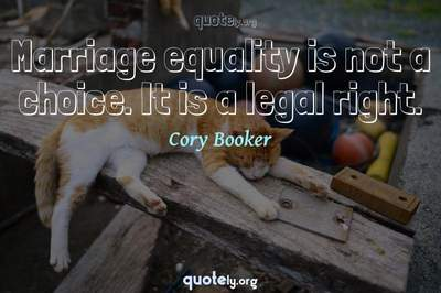 Photo Quote of Marriage equality is not a choice. It is a legal right.