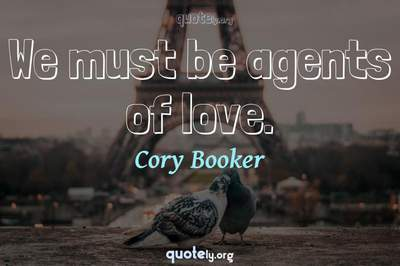 Photo Quote of We must be agents of love.