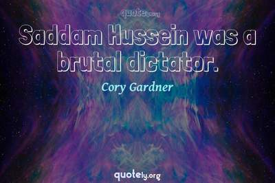 Photo Quote of Saddam Hussein was a brutal dictator.
