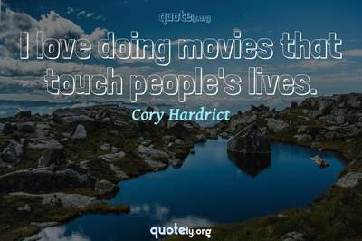 Photo Quote of I love doing movies that touch people's lives.