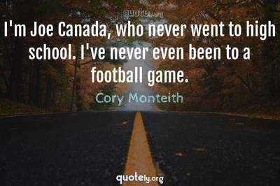 Photo Quote of I'm Joe Canada, who never went to high school. I've never even been to a football game.