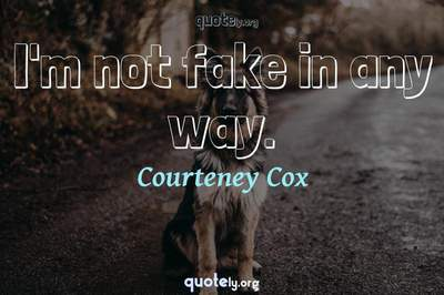 Photo Quote of I'm not fake in any way.