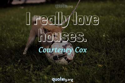 Photo Quote of I really love houses.