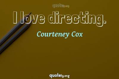 Photo Quote of I love directing.