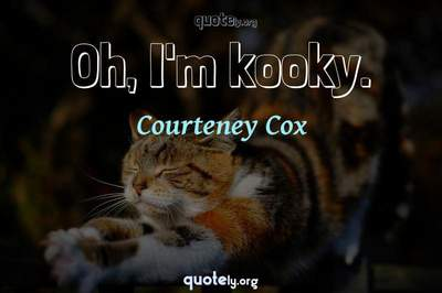 Photo Quote of Oh, I'm kooky.