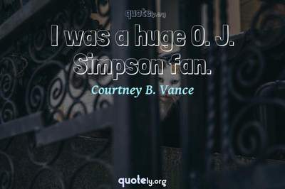 Photo Quote of I was a huge O. J. Simpson fan.