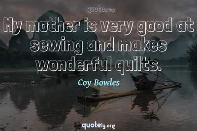 Photo Quote of My mother is very good at sewing and makes wonderful quilts.
