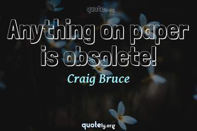 Photo Quote of Anything on paper is obsolete!