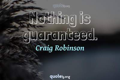 Photo Quote of Nothing is guaranteed.