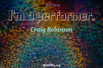Photo Quote of I'm a performer.