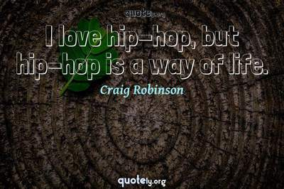 Photo Quote of I love hip-hop, but hip-hop is a way of life.