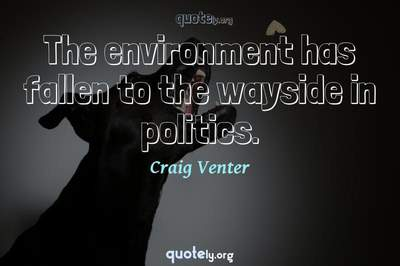 Photo Quote of The environment has fallen to the wayside in politics.