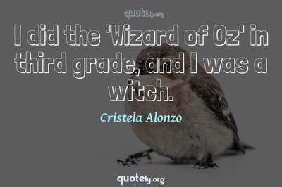 Photo Quote of I did the 'Wizard of Oz' in third grade, and I was a witch.