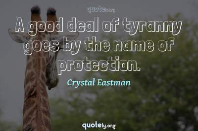 Photo Quote of A good deal of tyranny goes by the name of protection.