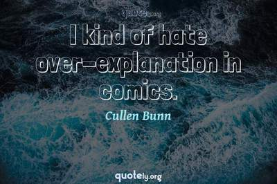 Photo Quote of I kind of hate over-explanation in comics.
