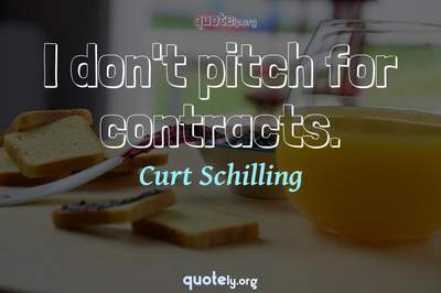 Photo Quote of I don't pitch for contracts.
