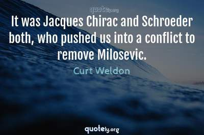 Photo Quote of It was Jacques Chirac and Schroeder both, who pushed us into a conflict to remove Milosevic.