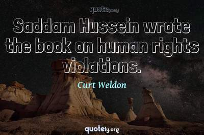 Photo Quote of Saddam Hussein wrote the book on human rights violations.