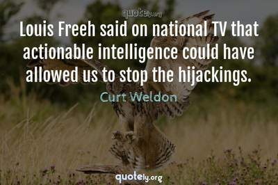 Photo Quote of Louis Freeh said on national TV that actionable intelligence could have allowed us to stop the hijackings.