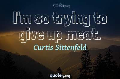 Photo Quote of I'm so trying to give up meat.