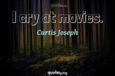 Photo Quote of I cry at movies.