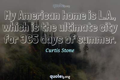 Photo Quote of My American home is L.A., which is the ultimate city for 365 days of summer.