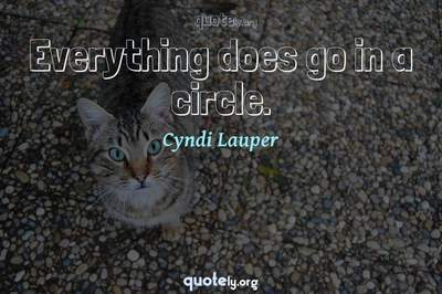 Photo Quote of Everything does go in a circle.