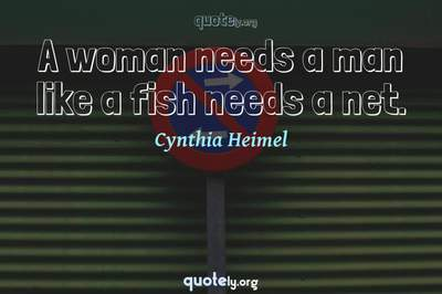 Photo Quote of A woman needs a man like a fish needs a net.