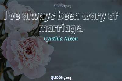 Photo Quote of I've always been wary of marriage.